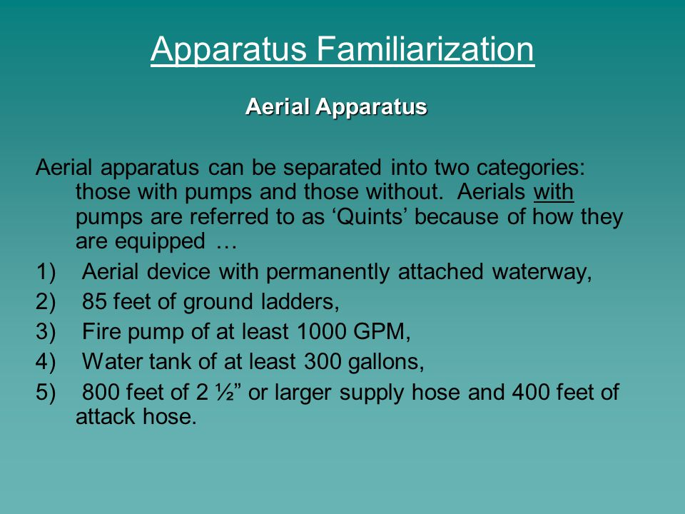 Apparatus Familiarization Aerial Apparatus Aerial apparatus can be separated into two categories: those with pumps and those without. Aerials with pum