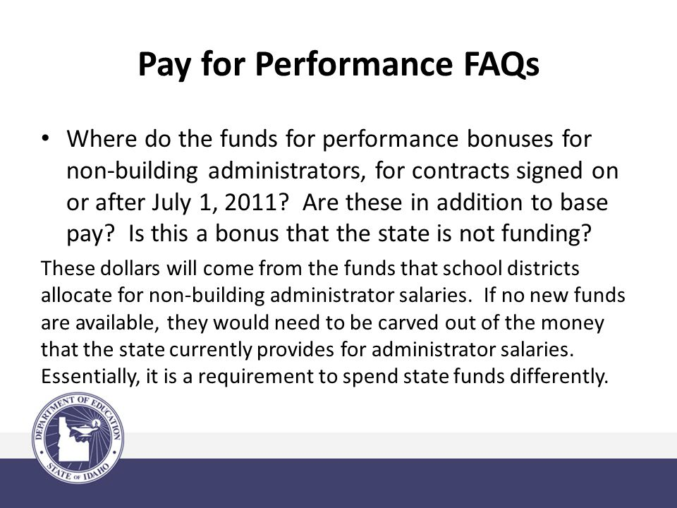 Pay for Performance FAQs Where do the funds for performance bonuses for non-building administrators, for contracts signed on or after July 1, 2011.