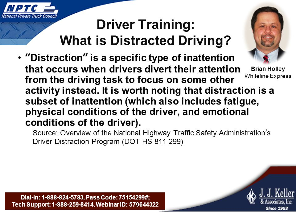 Dial-in: 1-888-824-5783, Pass Code: 75154299#; Tech Support: 1-888-259-8414, Webinar ID: 579644322 Driver Training: What is Distracted Driving.