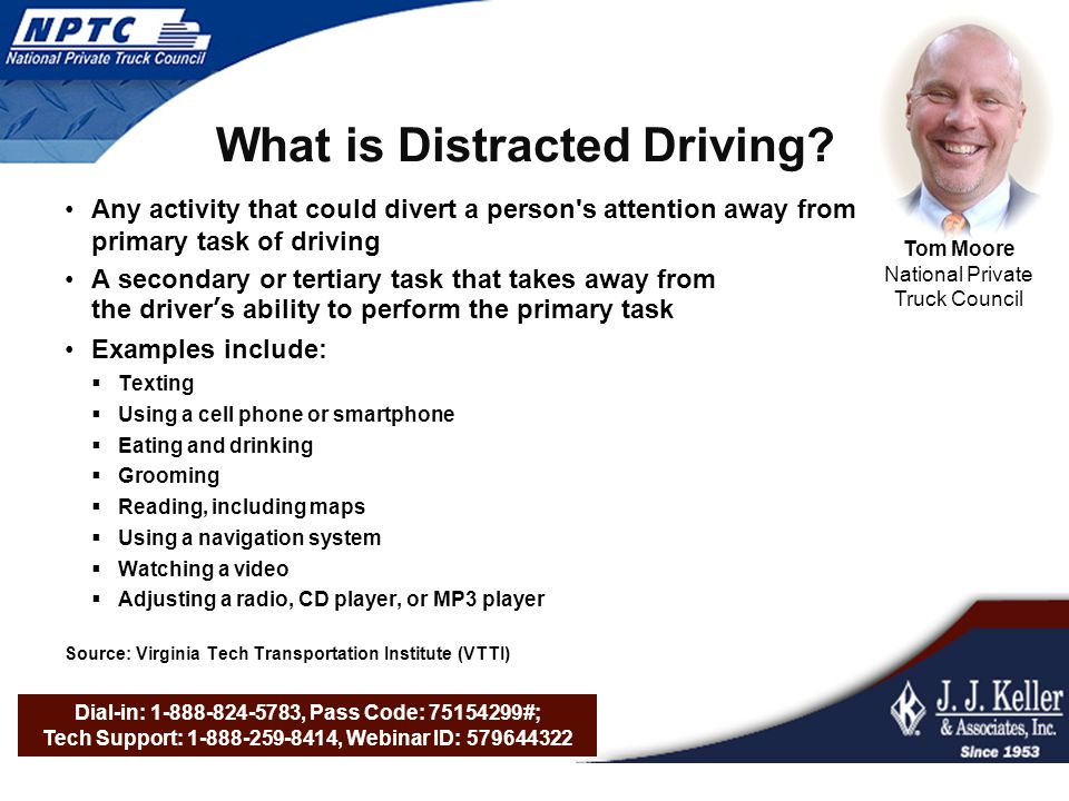 Dial-in: 1-888-824-5783, Pass Code: 75154299#; Tech Support: 1-888-259-8414, Webinar ID: 579644322 What is Distracted Driving.