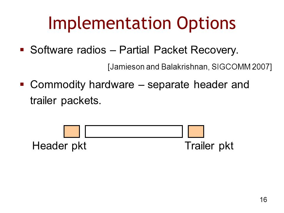 16 Implementation Options  Software radios – Partial Packet Recovery.