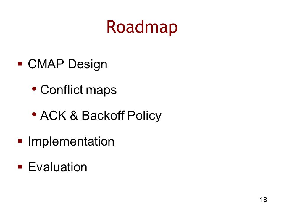 18 Roadmap  CMAP Design Conflict maps ACK & Backoff Policy  Implementation  Evaluation