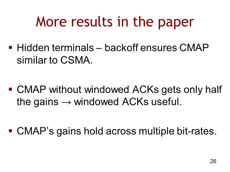 26  Hidden terminals – backoff ensures CMAP similar to CSMA.