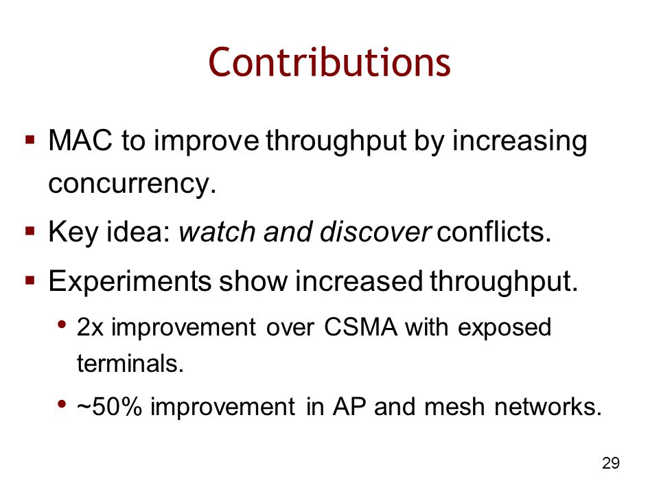 29 Contributions  MAC to improve throughput by increasing concurrency.