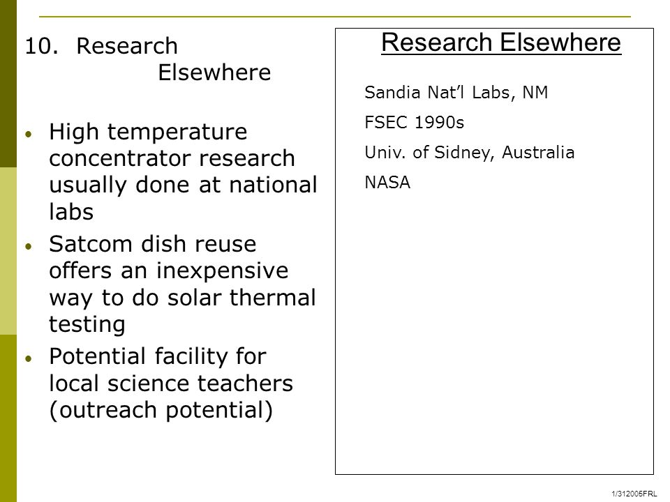 10. Research Elsewhere High temperature concentrator research usually done at national labs Satcom dish reuse offers an inexpensive way to do solar th