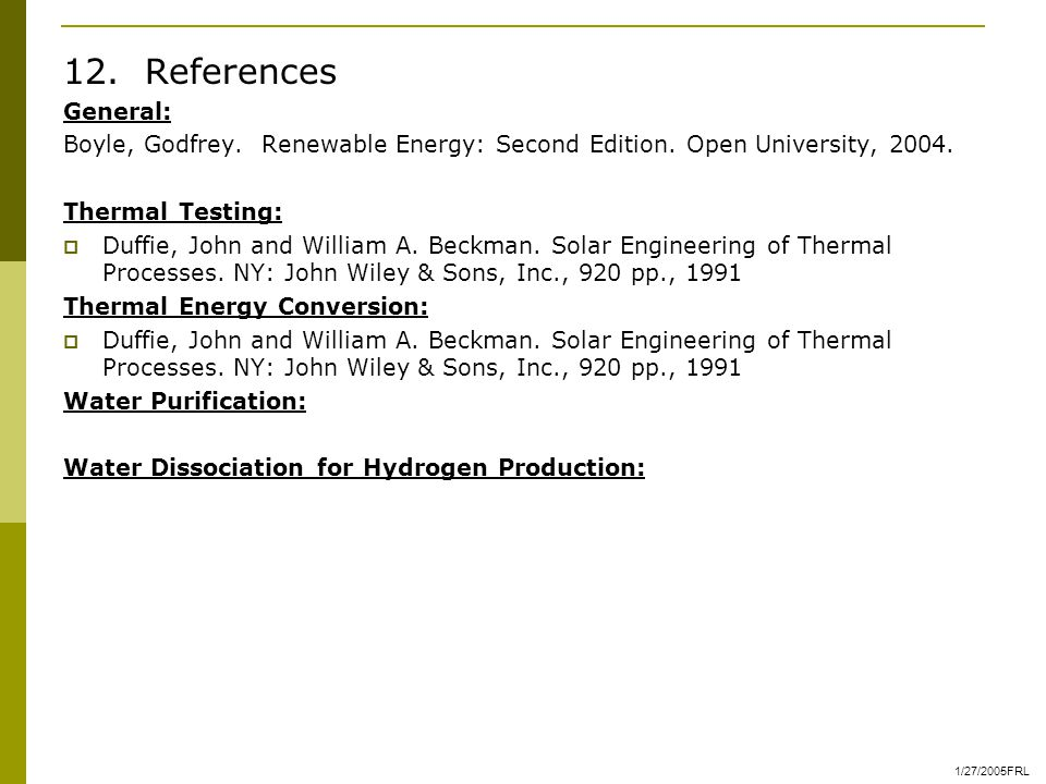 12. References General: Boyle, Godfrey. Renewable Energy: Second Edition.