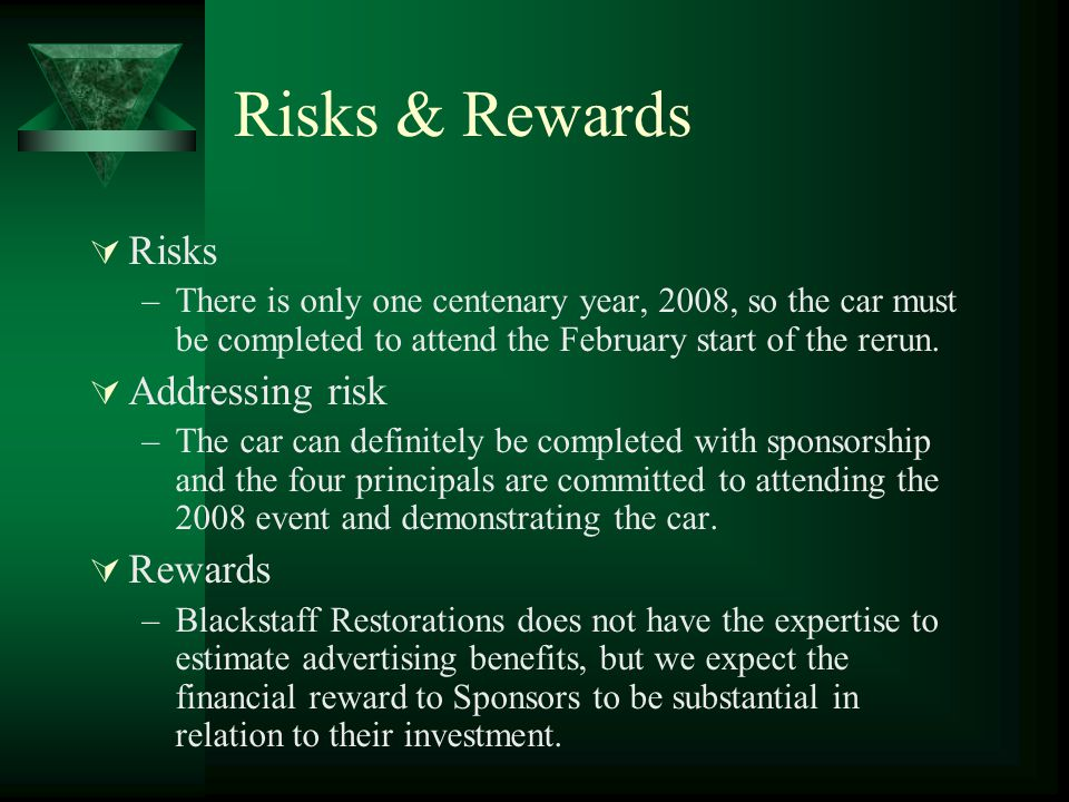 Risks & Rewards  Risks –There is only one centenary year, 2008, so the car must be completed to attend the February start of the rerun.