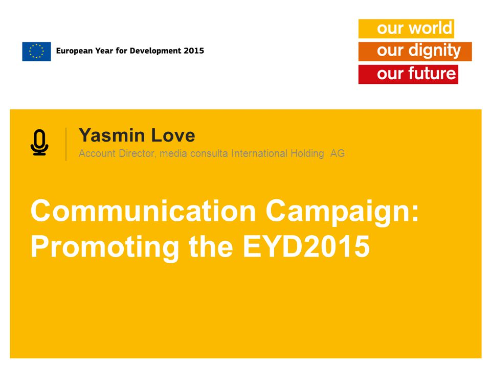 Yasmin Love Account Director, media consulta International Holding AG Communication Campaign: Promoting the EYD2015