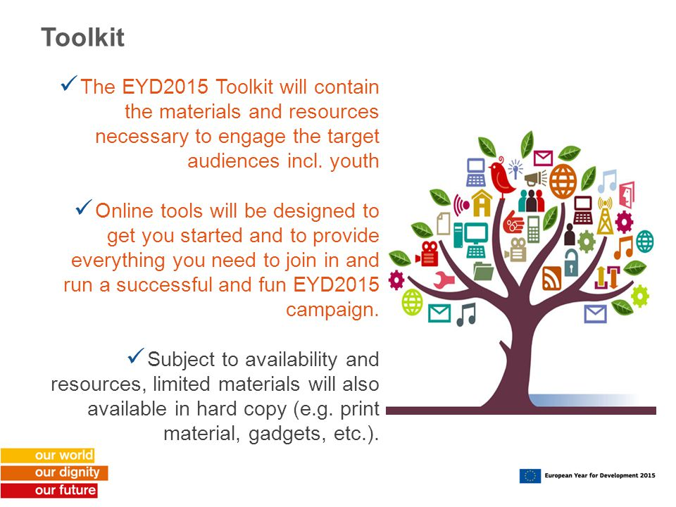 Toolkit The EYD2015 Toolkit will contain the materials and resources necessary to engage the target audiences incl.
