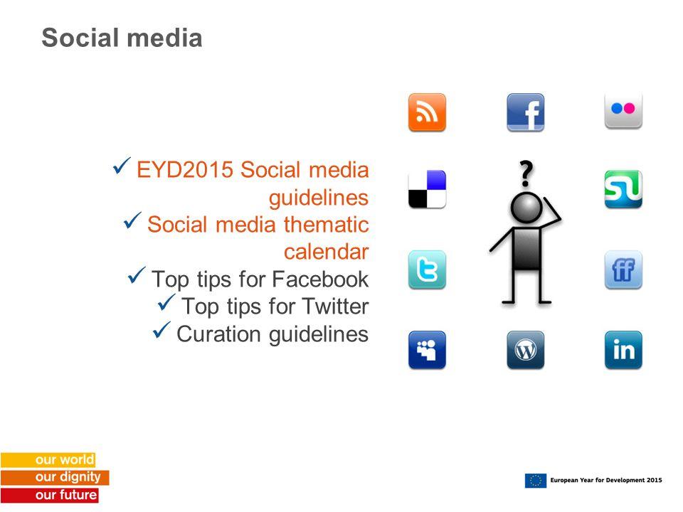 Social media EYD2015 Social media guidelines Social media thematic calendar Top tips for Facebook Top tips for Twitter Curation guidelines
