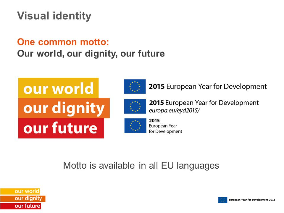 Visual identity One common motto: Our world, our dignity, our future Motto is available in all EU languages