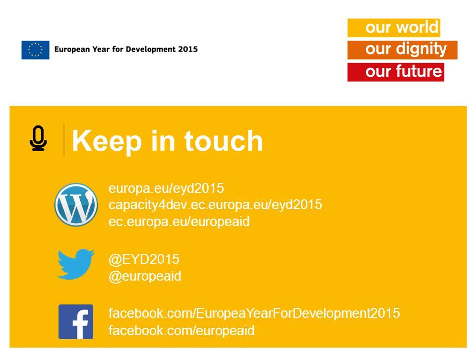 Keep in touch ec.europa.eu/europeaid @europeaid facebook.com/europeaid capacity4dev.ec.europa.eu/eyd2015 europa.eu/eyd2015 facebook.com/EuropeaYearForDevelopment2015 @EYD2015