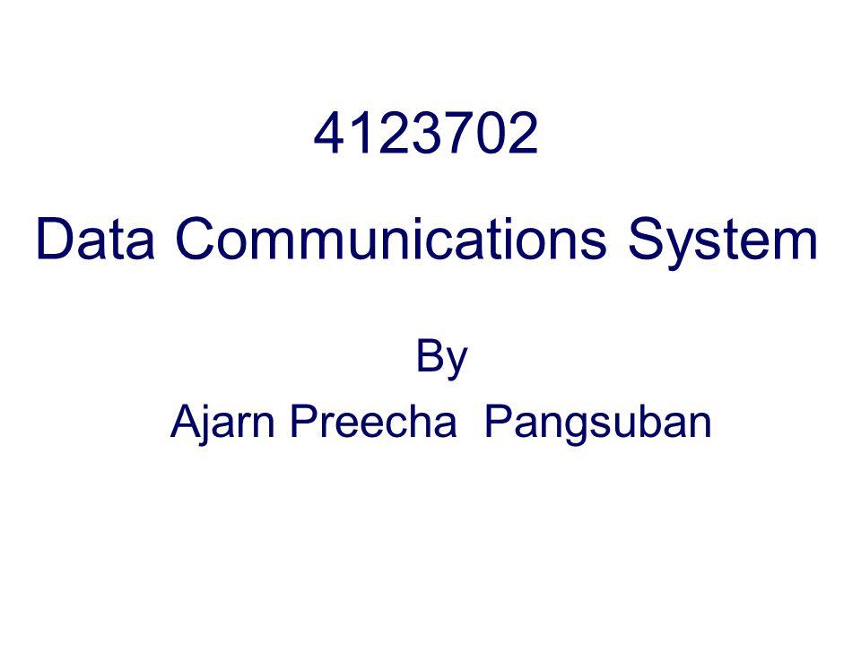 4123702 Data Communications System By Ajarn Preecha Pangsuban