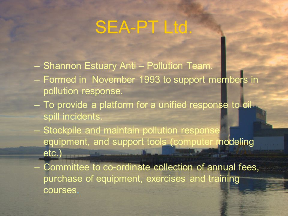 SEA-PT Ltd. –Shannon Estuary Anti – Pollution Team.