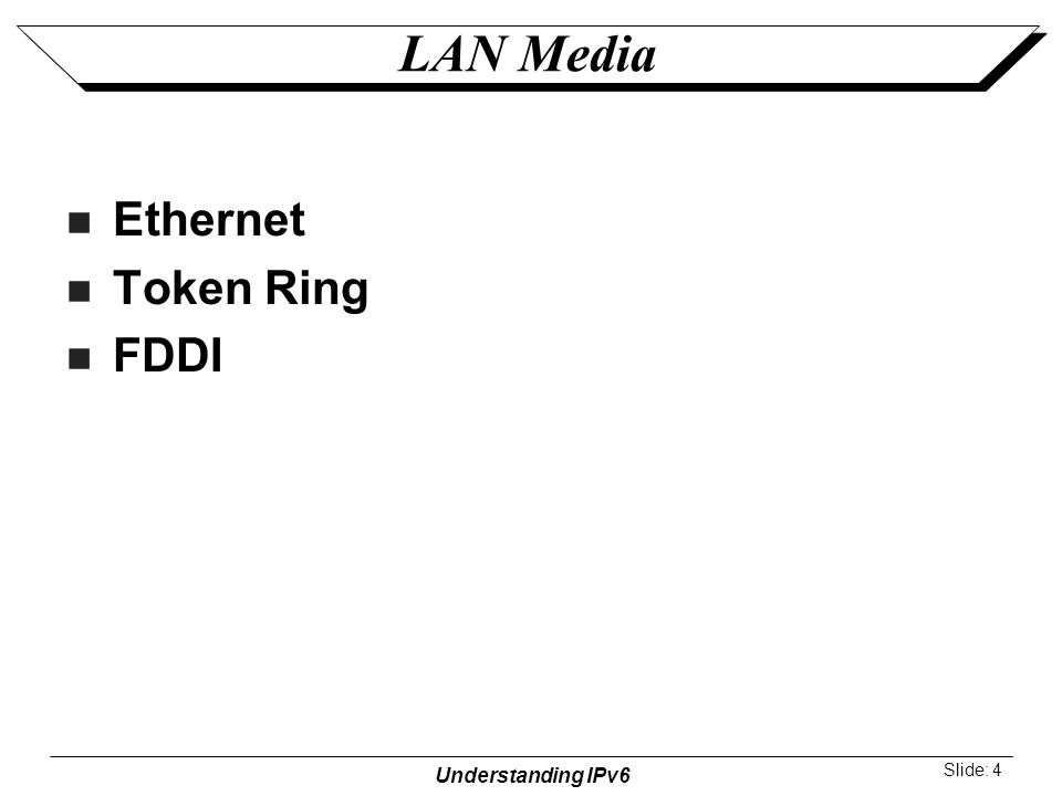 Understanding IPv6 Slide: 4 LAN Media Ethernet Token Ring FDDI