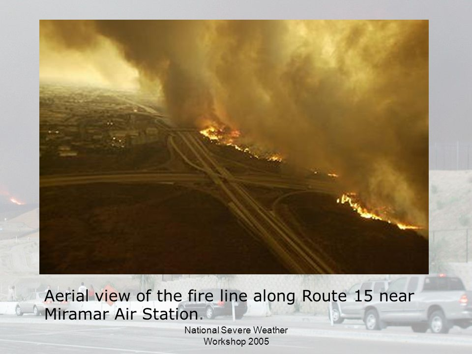National Severe Weather Workshop 2005 Aerial view of the fire line along Route 15 near Miramar Air Station.