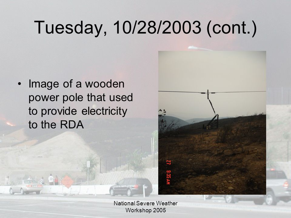 National Severe Weather Workshop 2005 Tuesday, 10/28/2003 (cont.) Image of a wooden power pole that used to provide electricity to the RDA