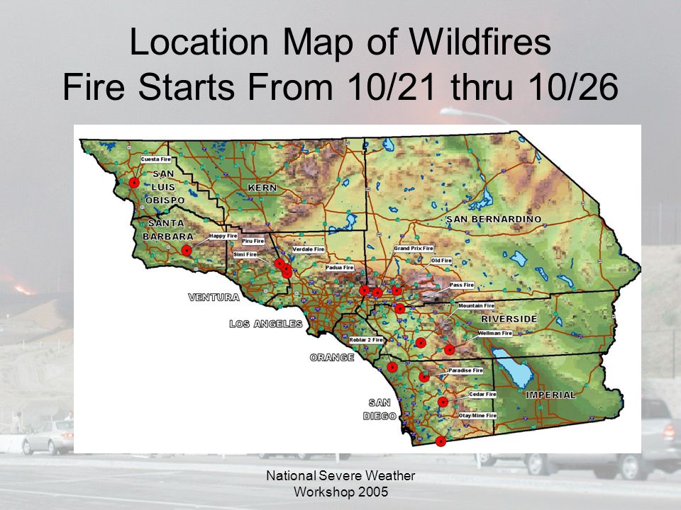 National Severe Weather Workshop 2005 Location Map of Wildfires Fire Starts From 10/21 thru 10/26