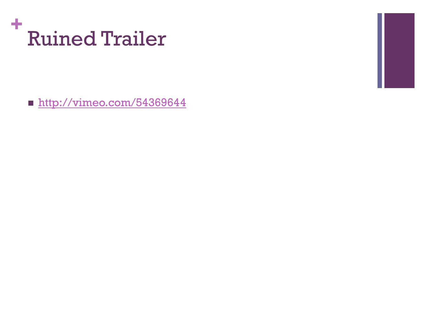+ Ruined Trailer http://vimeo.com/54369644