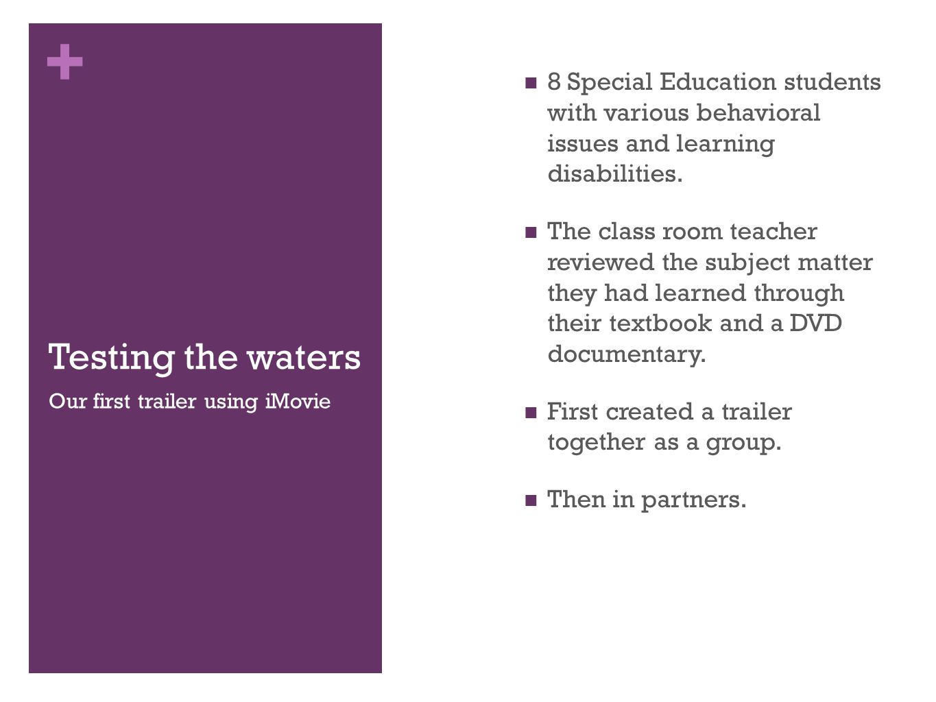 + Testing the waters 8 Special Education students with various behavioral issues and learning disabilities.