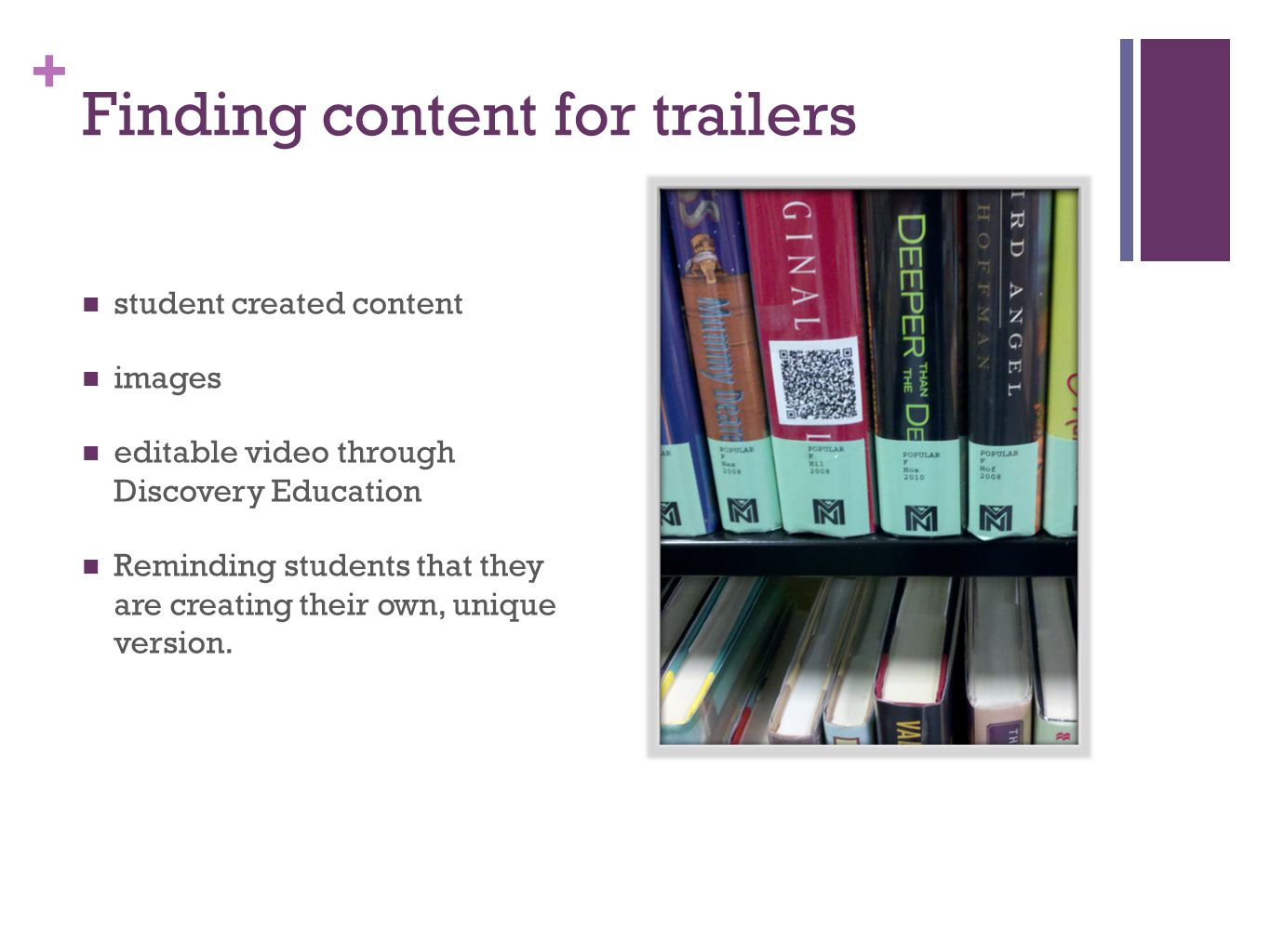 + Finding content for trailers student created content images editable video through Discovery Education Reminding students that they are creating their own, unique version.