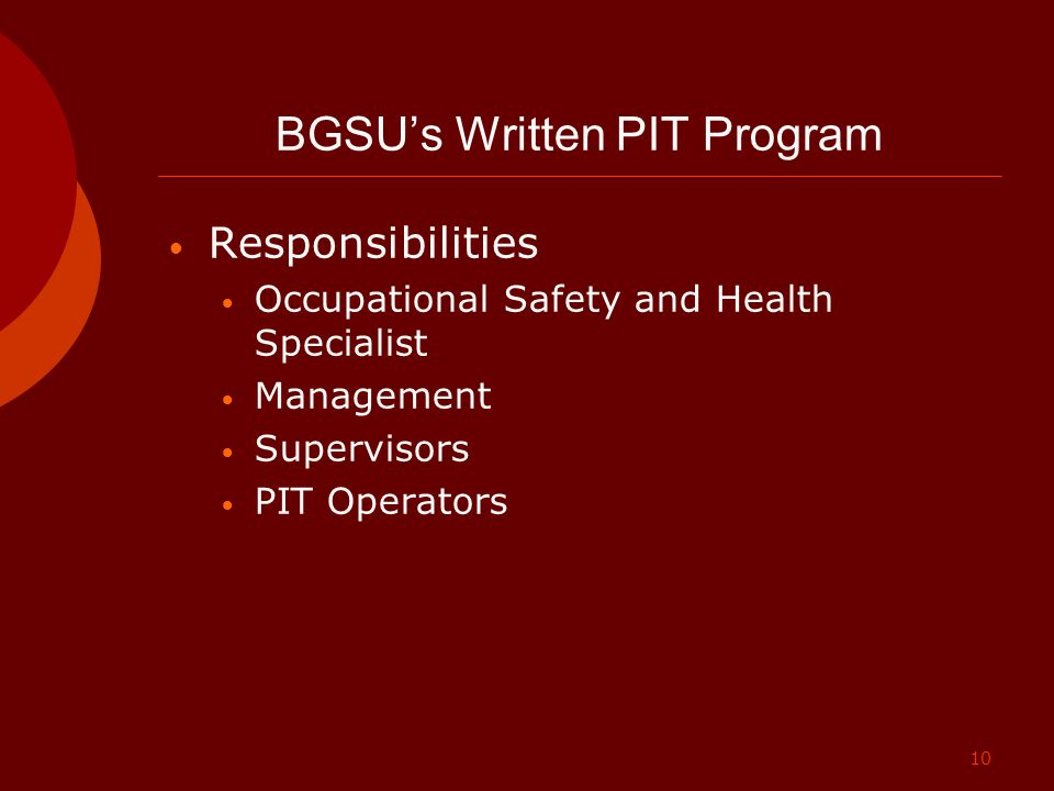 10 BGSU's Written PIT Program Responsibilities Occupational Safety and Health Specialist Management Supervisors PIT Operators