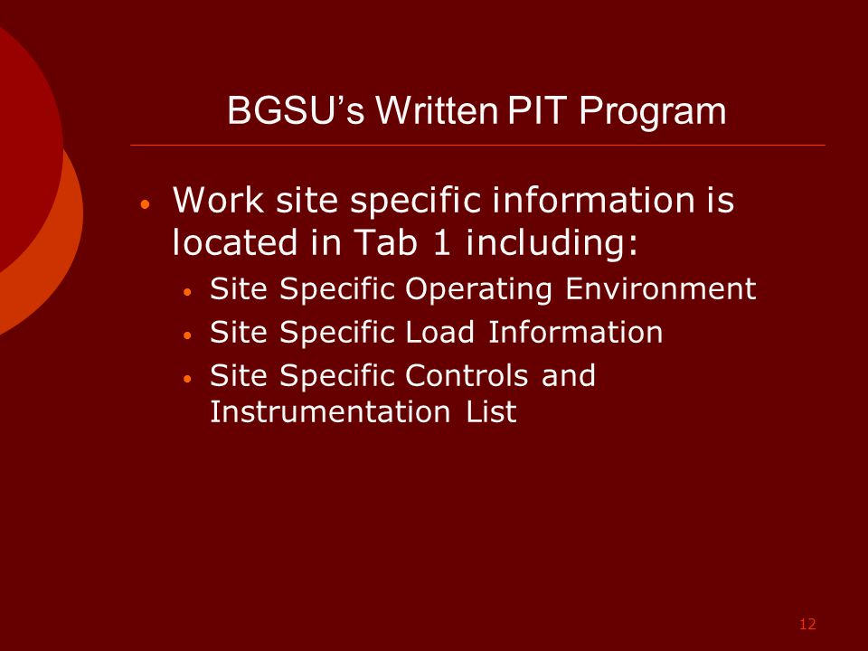 12 BGSU's Written PIT Program Work site specific information is located in Tab 1 including: Site Specific Operating Environment Site Specific Load Inf