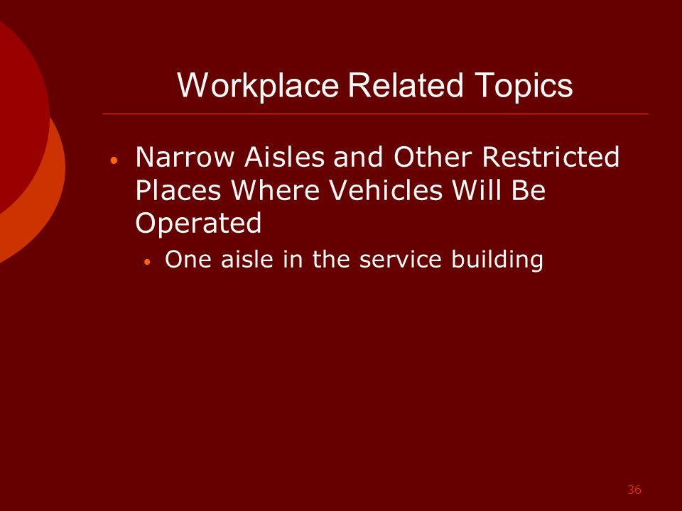36 Workplace Related Topics Narrow Aisles and Other Restricted Places Where Vehicles Will Be Operated One aisle in the service building