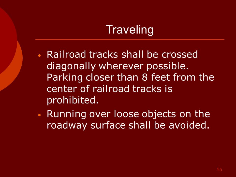 55 Traveling Railroad tracks shall be crossed diagonally wherever possible. Parking closer than 8 feet from the center of railroad tracks is prohibite