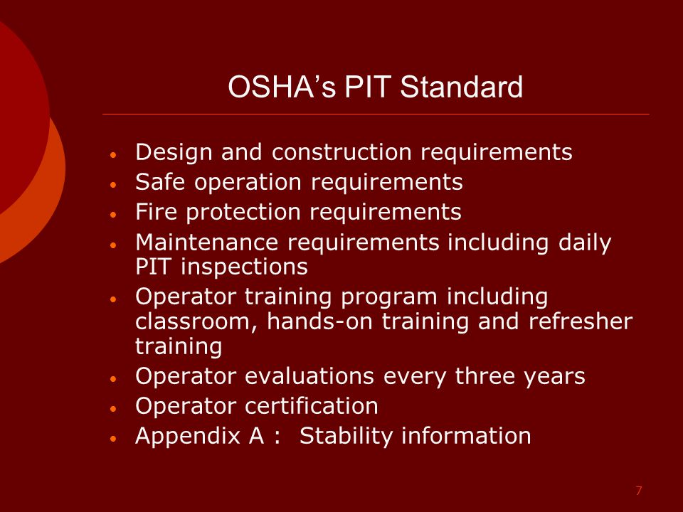 7 OSHA's PIT Standard Design and construction requirements Safe operation requirements Fire protection requirements Maintenance requirements including