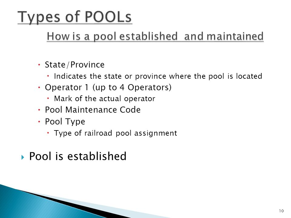  State/Province  Indicates the state or province where the pool is located  Operator 1 (up to 4 Operators)  Mark of the actual operator  Pool Maintenance Code  Pool Type  Type of railroad pool assignment  Pool is established 10