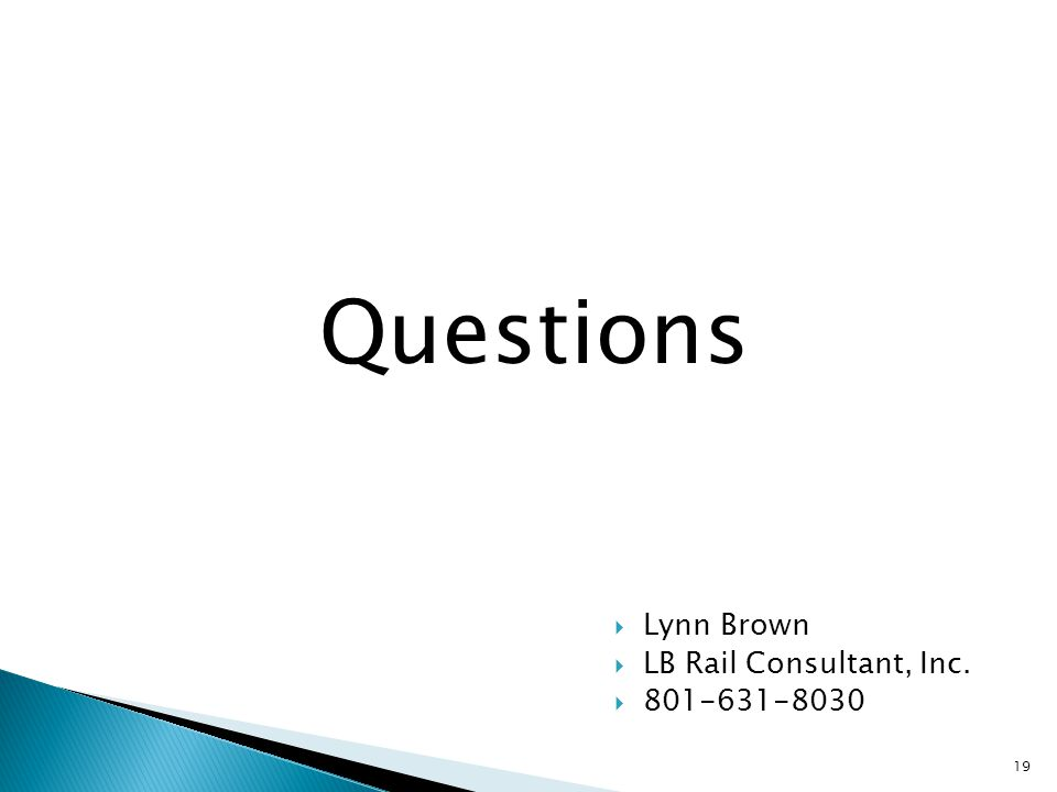 Questions 19  Lynn Brown  LB Rail Consultant, Inc.  801-631-8030