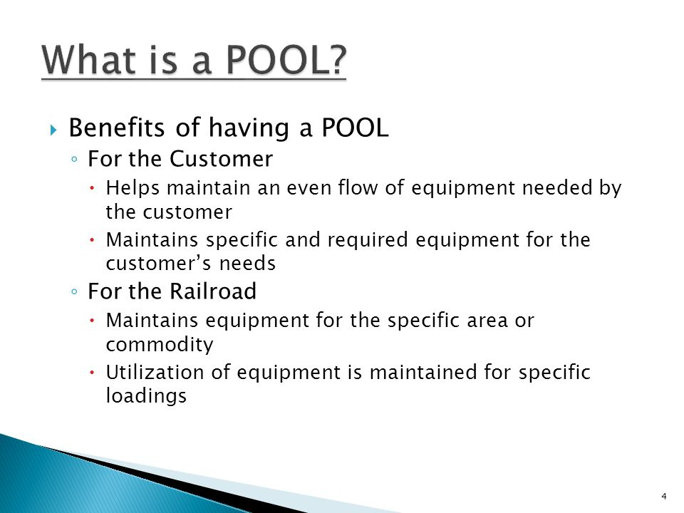  Benefits of having a POOL ◦ For the Customer  Helps maintain an even flow of equipment needed by the customer  Maintains specific and required equipment for the customer's needs ◦ For the Railroad  Maintains equipment for the specific area or commodity  Utilization of equipment is maintained for specific loadings 4