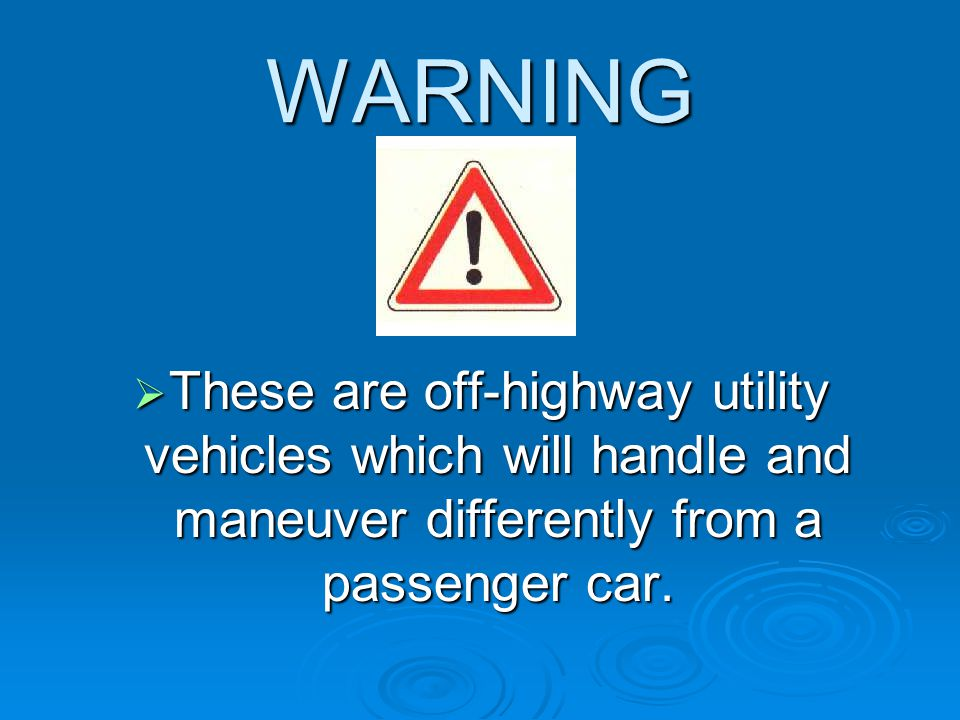 WARNING   Utility vehicles are not intended for use on highways or public roads unless vehicle is equipped with proper lighting, mirrors, and other road travel features.
