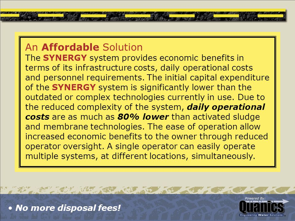 An Affordable Solution The SYNERGY system provides economic benefits in terms of its infrastructure costs, daily operational costs and personnel requirements.