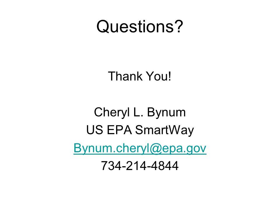 Questions Thank You! Cheryl L. Bynum US EPA SmartWay Bynum.cheryl@epa.gov 734-214-4844