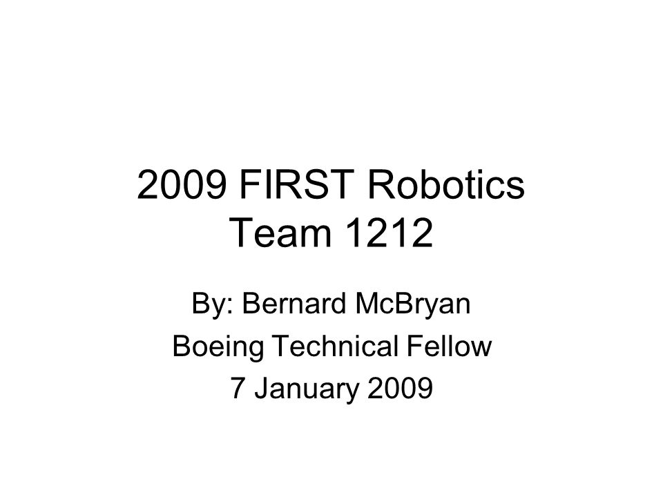 2009 FIRST Robotics Team 1212 By: Bernard McBryan Boeing Technical Fellow 7 January 2009