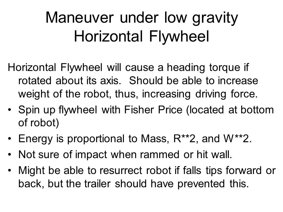 Maneuver under low gravity Horizontal Flywheel Horizontal Flywheel will cause a heading torque if rotated about its axis. Should be able to increase w