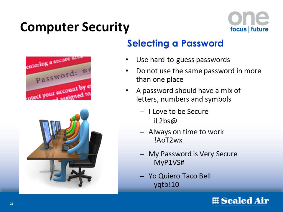 28 Computer Security Use hard-to-guess passwords Do not use the same password in more than one place A password should have a mix of letters, numbers