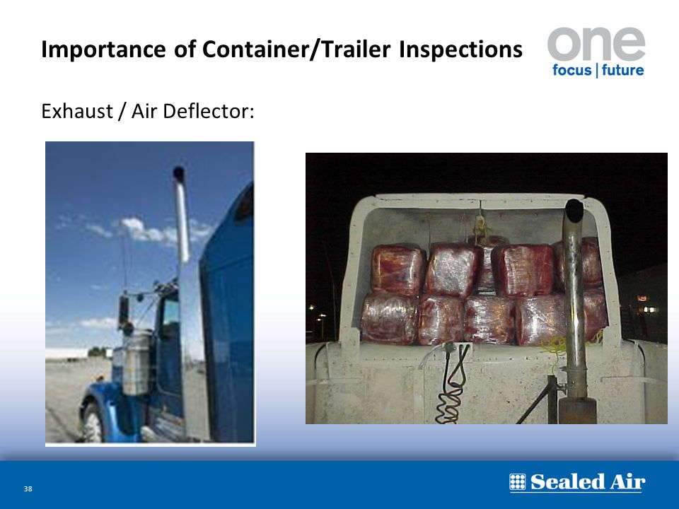 38 Importance of Container/Trailer Inspections Exhaust / Air Deflector: