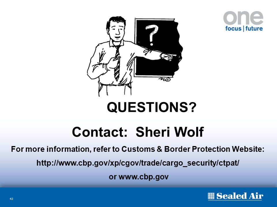 42 QUESTIONS? Contact: Sheri Wolf For more information, refer to Customs & Border Protection Website: http://www.cbp.gov/xp/cgov/trade/cargo_security/