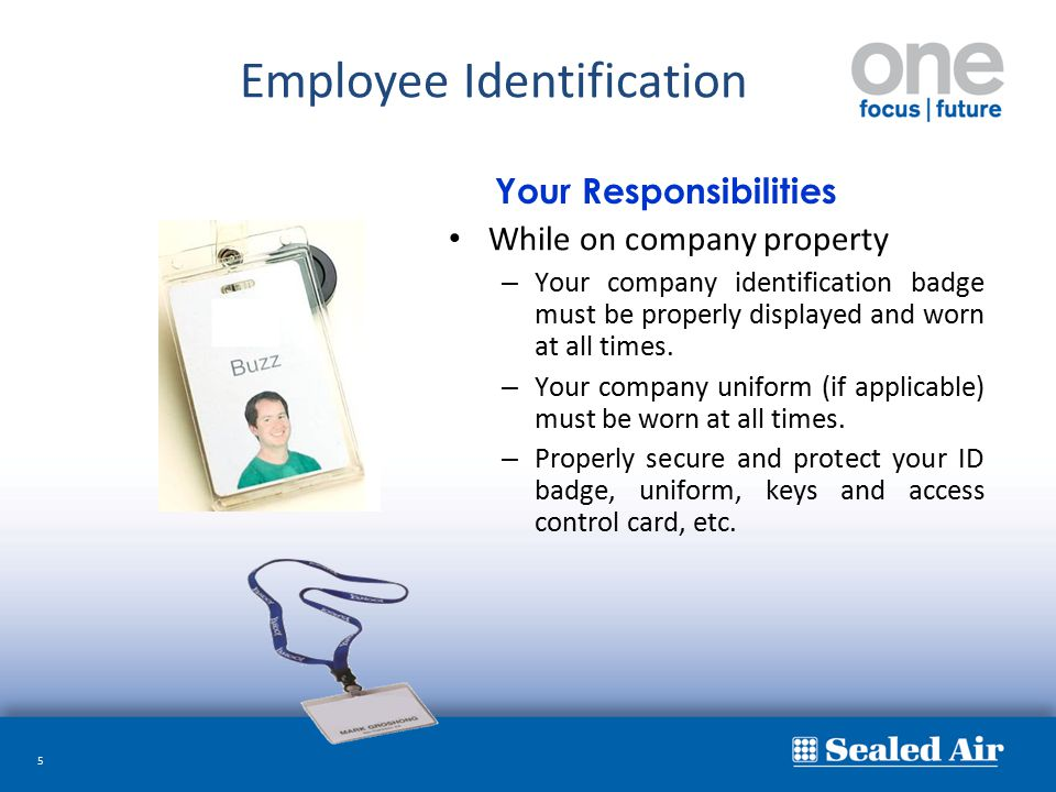 5 While on company property – Your company identification badge must be properly displayed and worn at all times. – Your company uniform (if applicabl