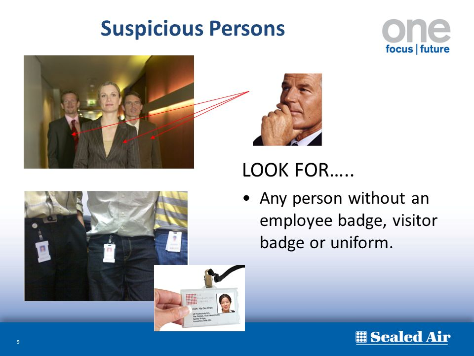 9 Suspicious Persons LOOK FOR….. Any person without an employee badge, visitor badge or uniform.