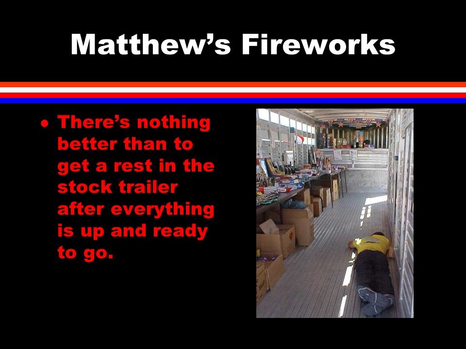 Matthew's Fireworks l There's nothing better than to get a rest in the stock trailer after everything is up and ready to go.