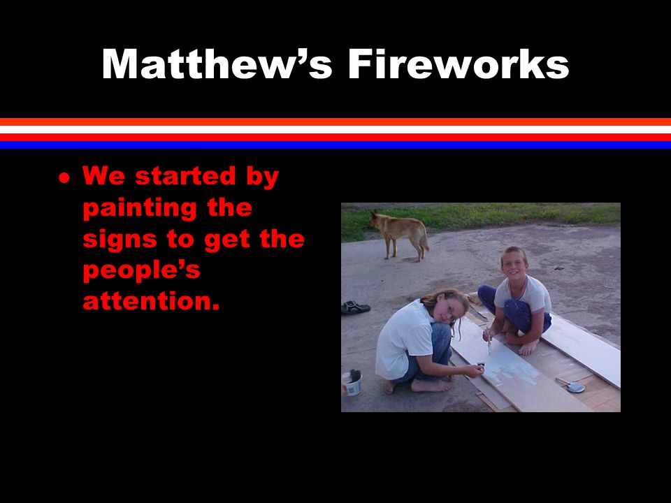 Matthew's Fireworks l We started by painting the signs to get the people's attention.