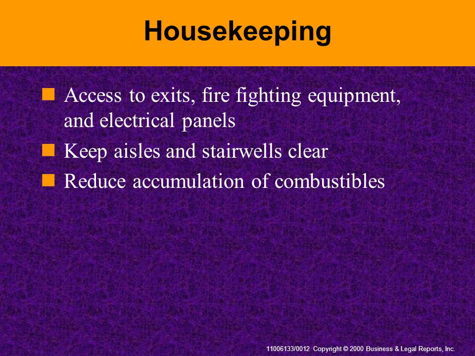 11006133/0012 Copyright © 2000 Business & Legal Reports, Inc. Housekeeping Access to exits, fire fighting equipment, and electrical panels Keep aisles