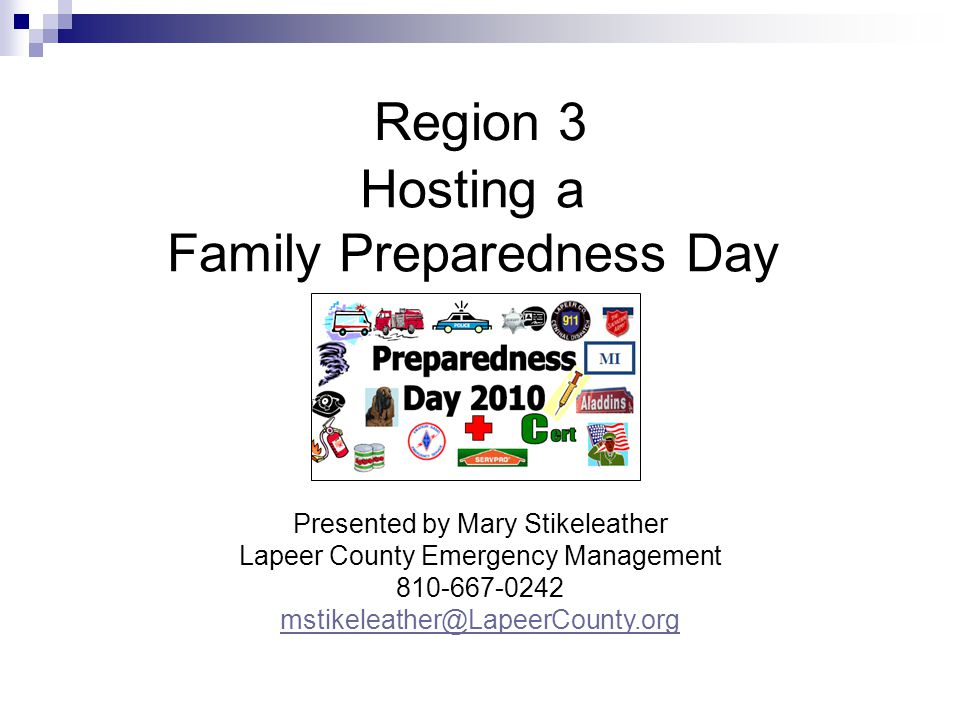 Region 3 Hosting a Family Preparedness Day Presented by Mary Stikeleather Lapeer County Emergency Management 810-667-0242 mstikeleather@LapeerCounty.o