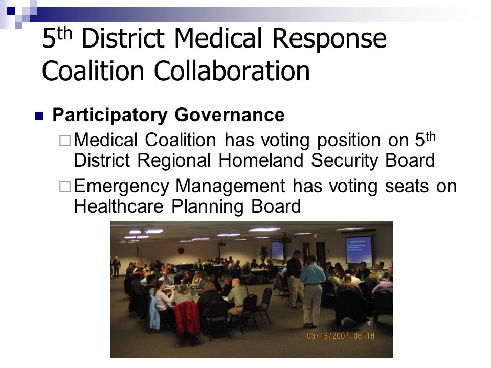 5 th District Medical Response Coalition Collaboration Participatory Governance  Medical Coalition has voting position on 5 th District Regional Home