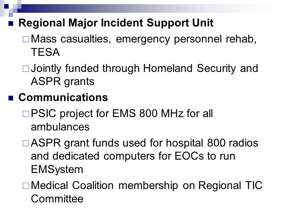 Regional Major Incident Support Unit  Mass casualties, emergency personnel rehab, TESA  Jointly funded through Homeland Security and ASPR grants Com