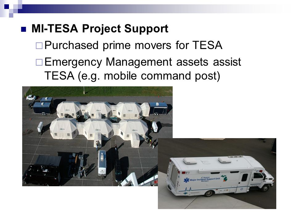 MI-TESA Project Support  Purchased prime movers for TESA  Emergency Management assets assist TESA (e.g. mobile command post)